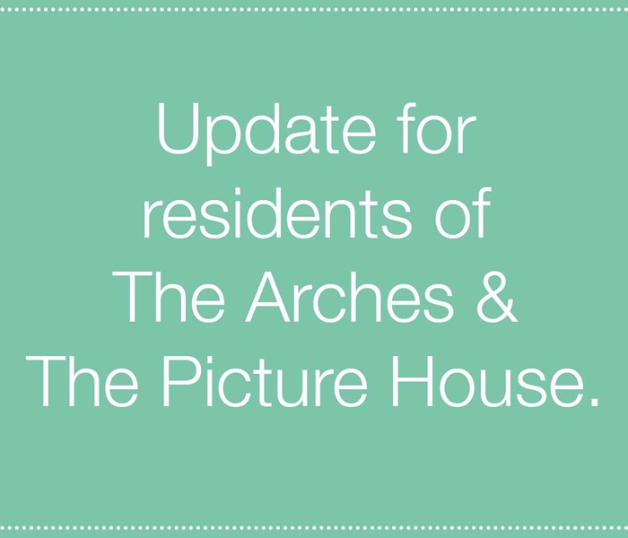 Friday update for residents of The Arches and The Picture House